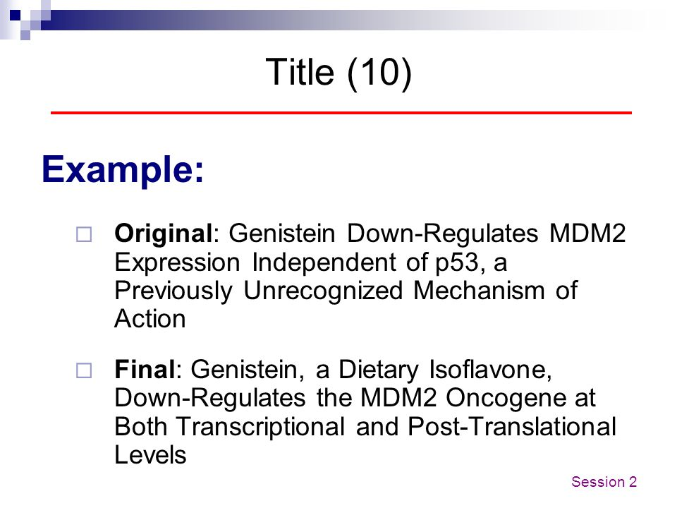 Title (10) Example: Original: Genistein Down-Regulates MDM2 Expression Independent of p53, a Previously Unrecognized Mechanism of Action.