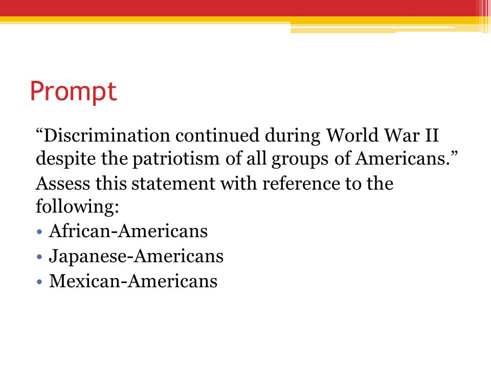 Prompt Discrimination continued during World War II despite the patriotism of all groups of Americans.