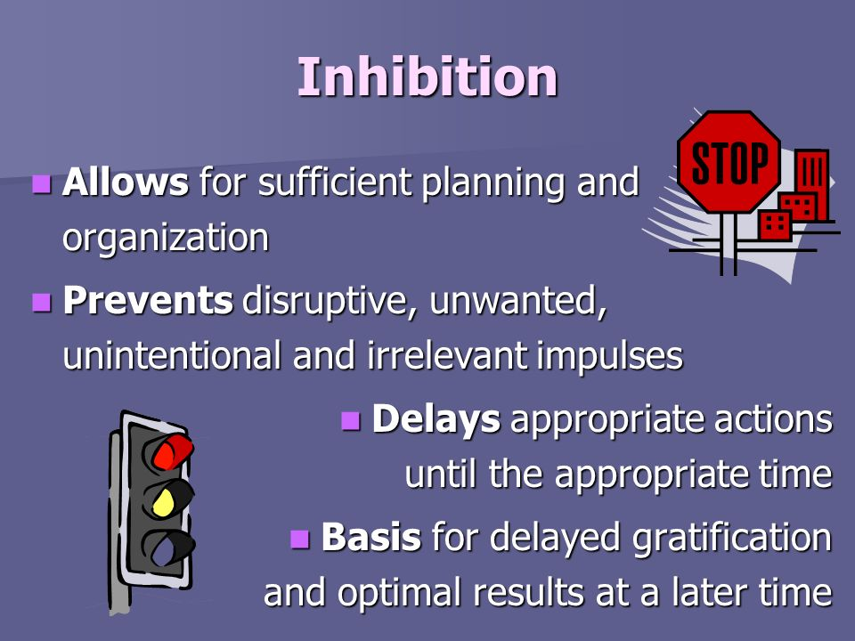 Inhibition Allows for sufficient planning and organization