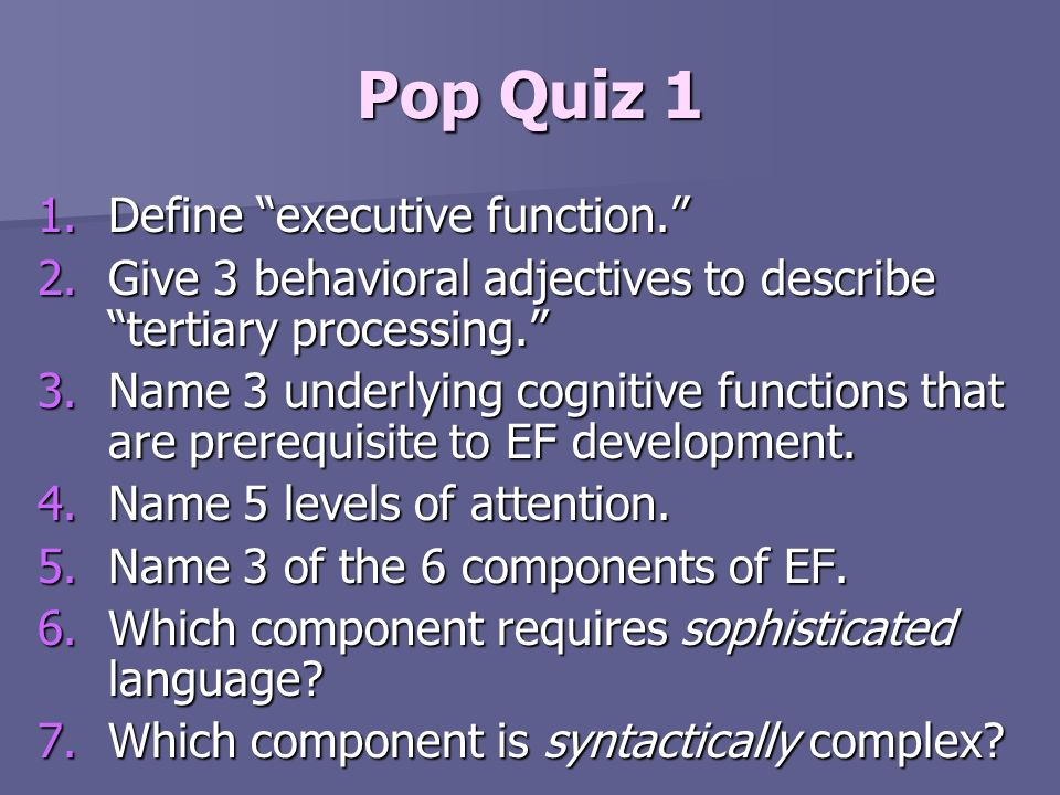 Pop Quiz 1 Define executive function.