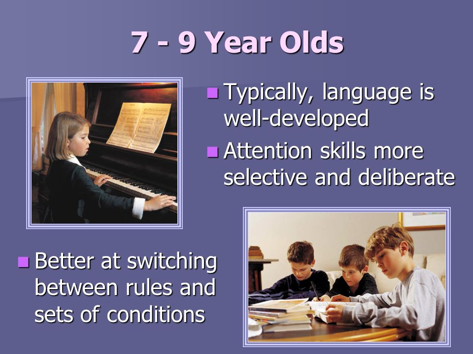 7 - 9 Year Olds Typically, language is well-developed