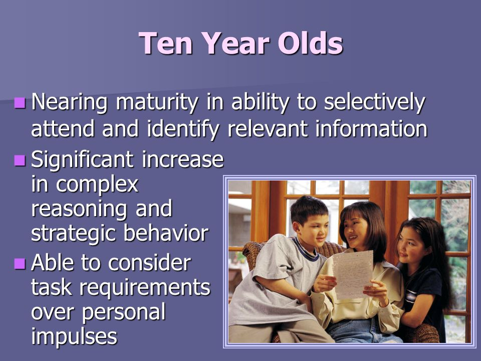 Ten Year OldsNearing maturity in ability to selectively attend and identify relevant information.