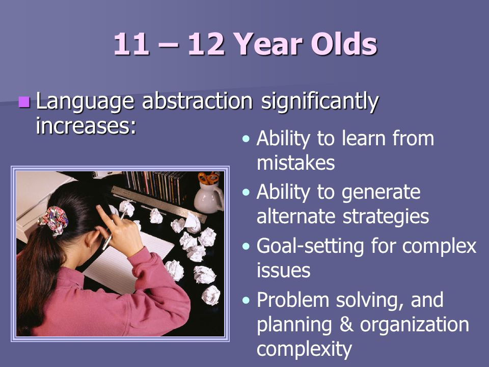 11 – 12 Year Olds Language abstraction significantly increases: