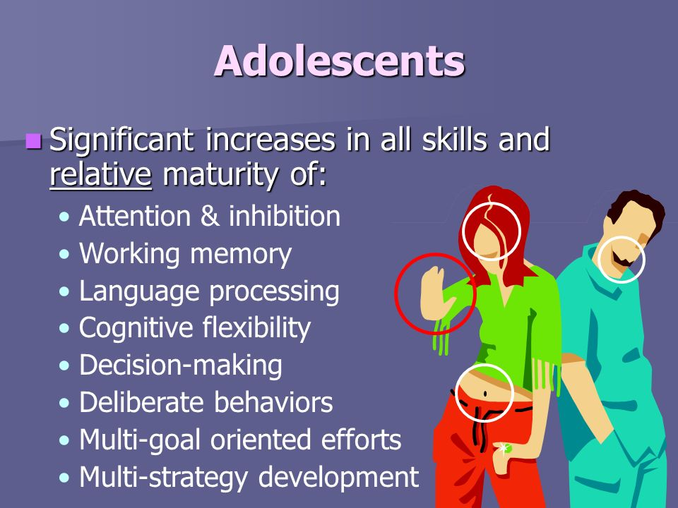 Adolescents Significant increases in all skills and relative maturity of: