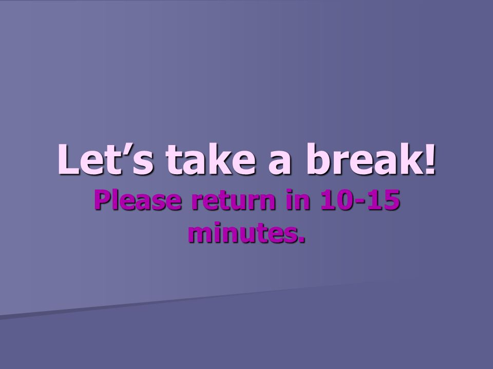 Let's take a break! Please return in 10-15 minutes.