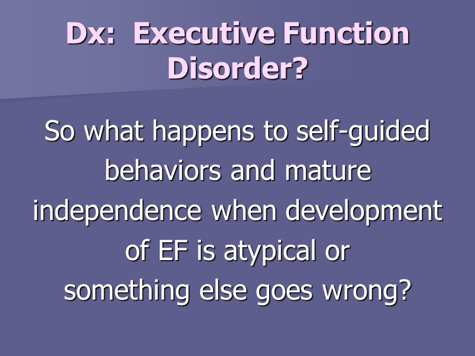 Dx: Executive Function Disorder