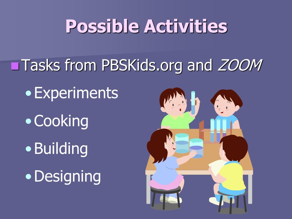 Possible Activities Tasks from PBSKids.org and ZOOM Experiments