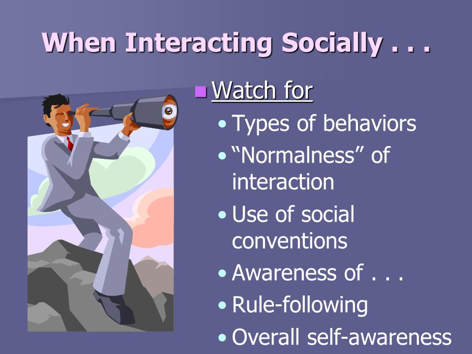 When Interacting Socially . . .