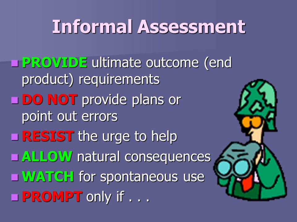 Informal Assessment PROVIDE ultimate outcome (end product) requirements. DO NOT provide plans or point out errors.