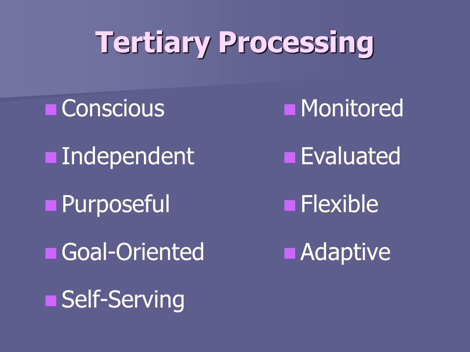 Tertiary Processing Conscious Independent Purposeful Goal-Oriented