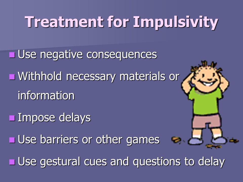 Treatment for Impulsivity