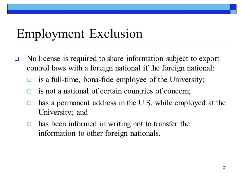 Employment Exclusion No license is required to share information subject to export control laws with a foreign national if the foreign national: