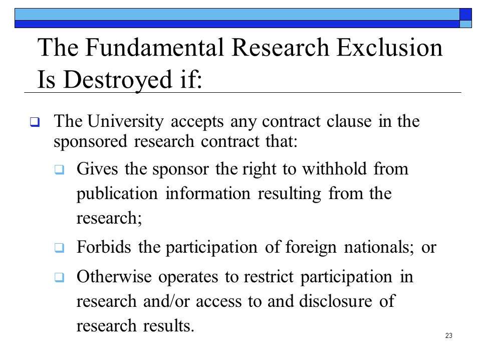 The Fundamental Research Exclusion Is Destroyed if: