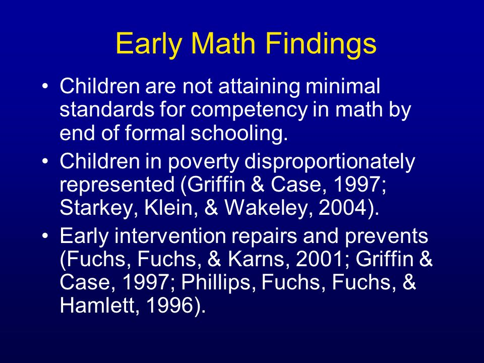 Early Math Findings Children are not attaining minimal standards for competency in math by end of formal schooling.