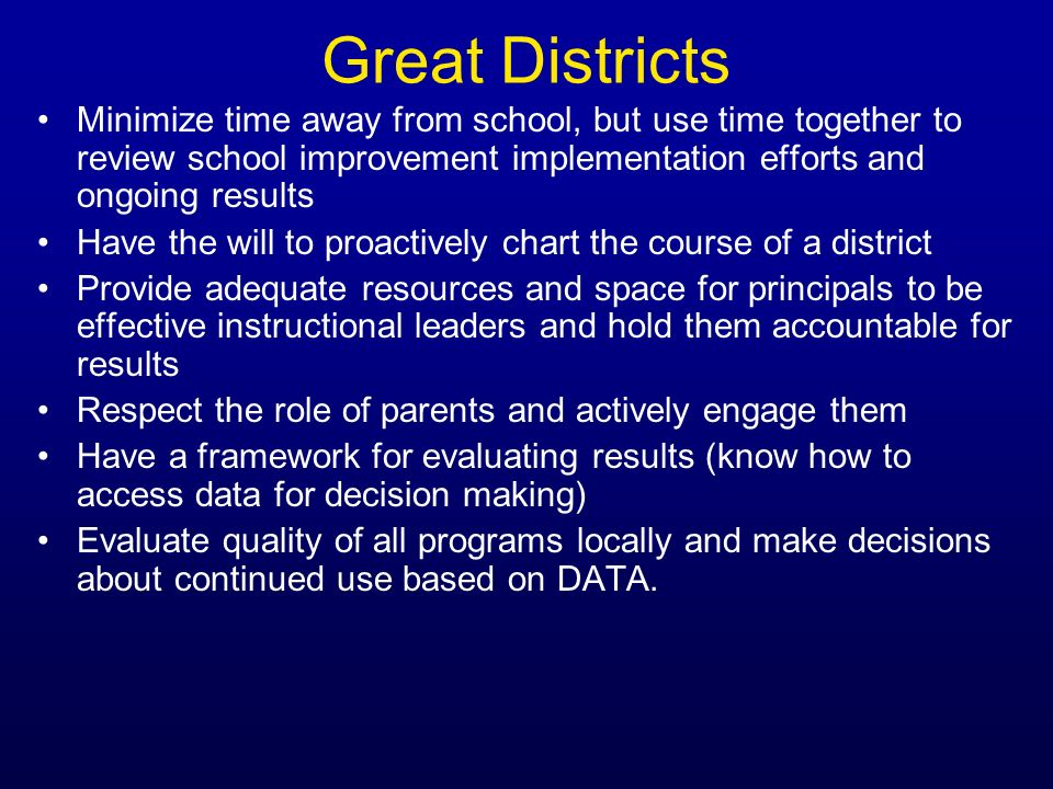 Great DistrictsMinimize time away from school, but use time together to review school improvement implementation efforts and ongoing results.