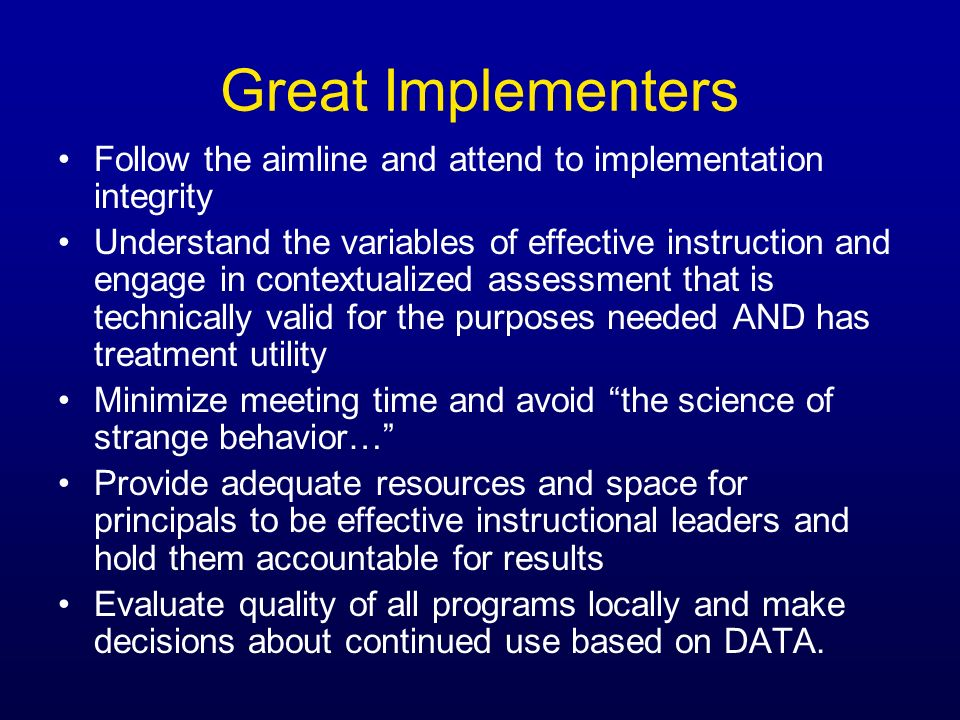 Great Implementers Follow the aimline and attend to implementation integrity.