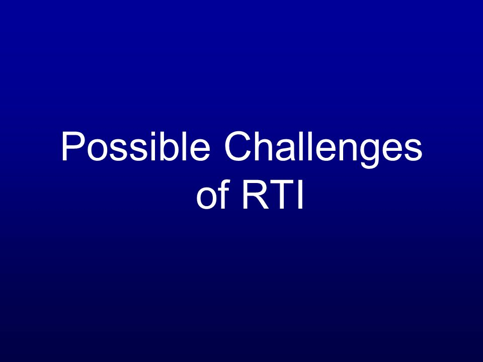 Possible Challenges of RTI
