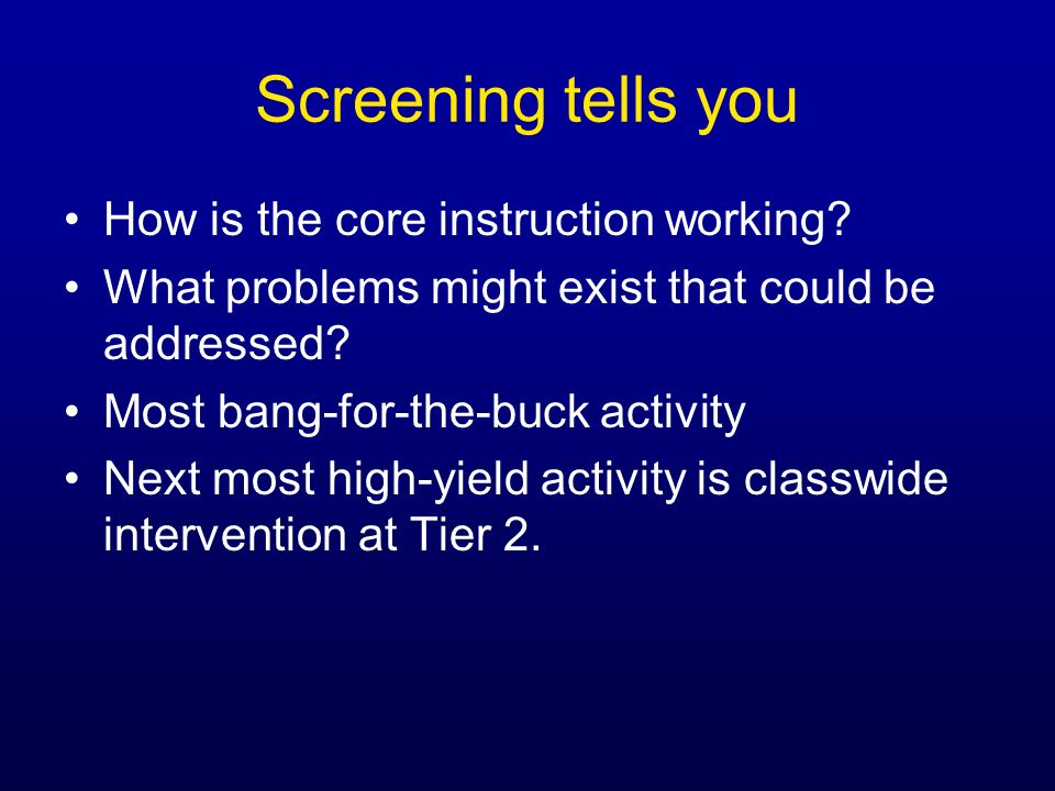 Screening tells you How is the core instruction working