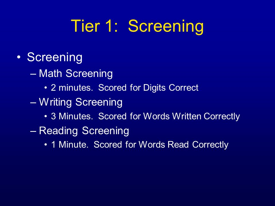 Tier 1: Screening Screening Math Screening Writing Screening