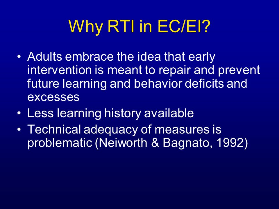 Why RTI in EC/EI Adults embrace the idea that early intervention is meant to repair and prevent future learning and behavior deficits and excesses.