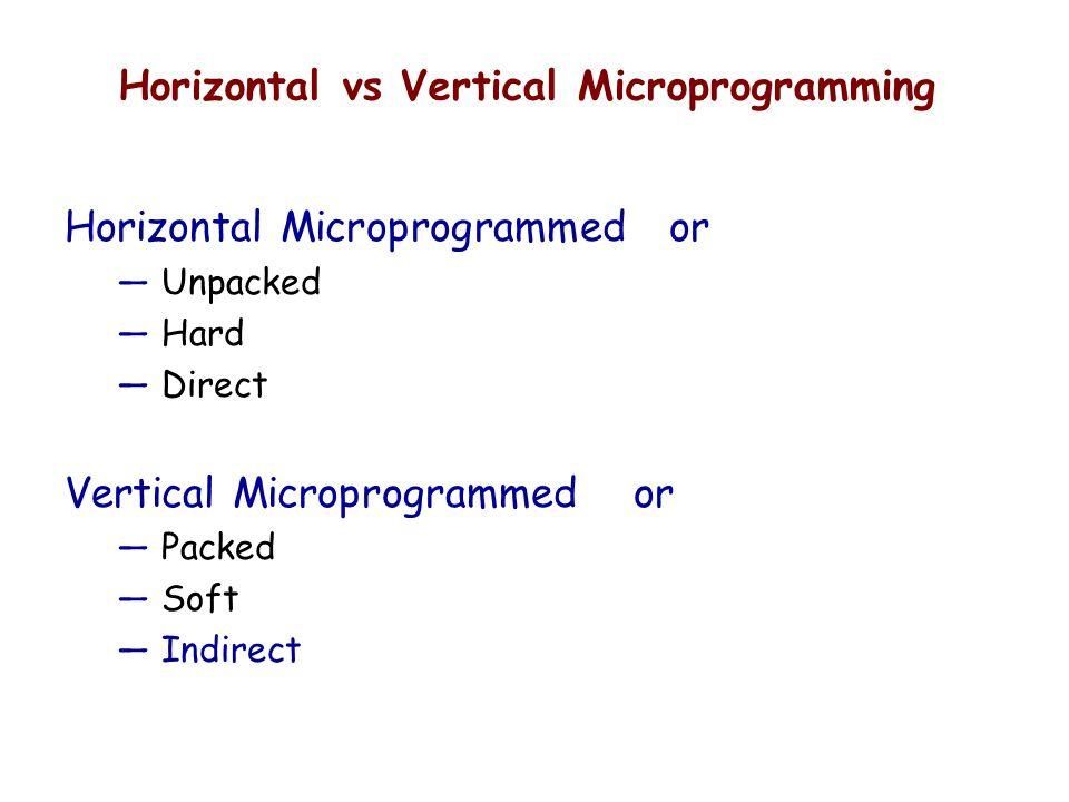 Horizontal vs Vertical Microprogramming