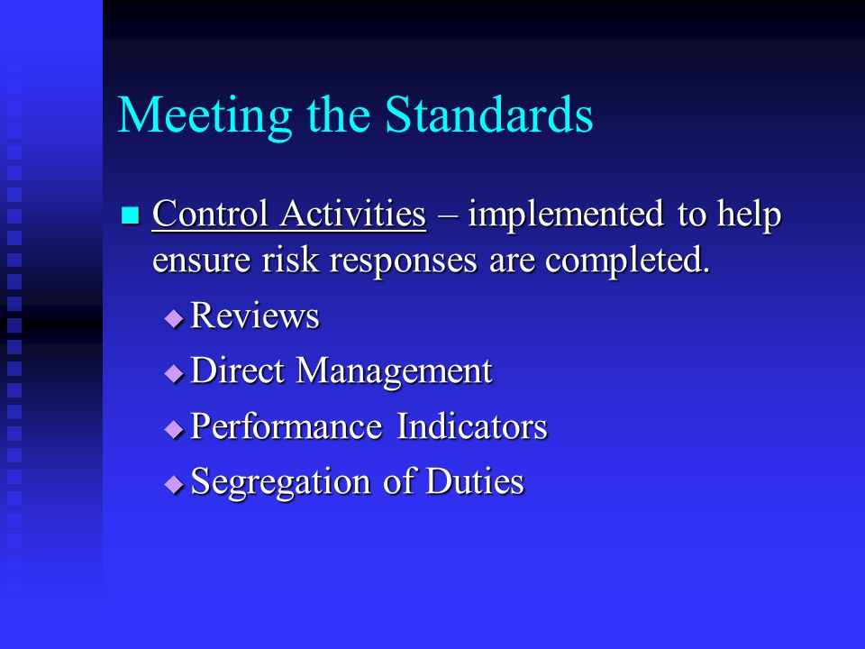 Meeting the Standards Control Activities – implemented to help ensure risk responses are completed.