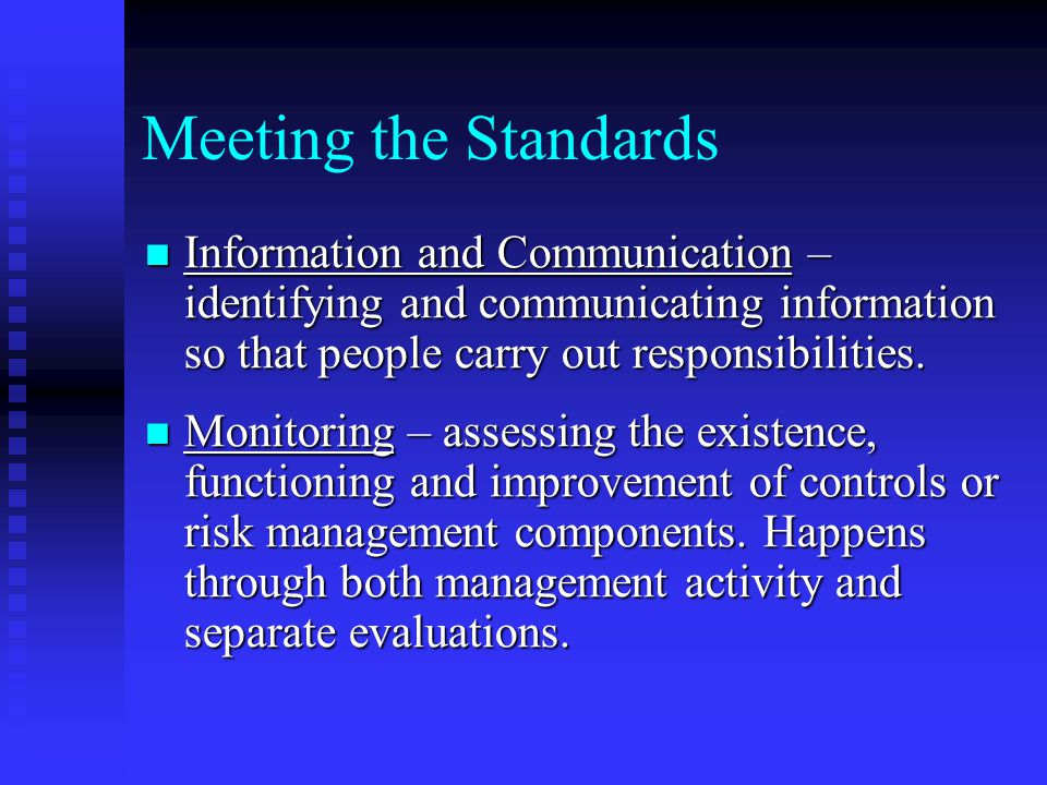 Meeting the Standards Information and Communication – identifying and communicating information so that people carry out responsibilities.