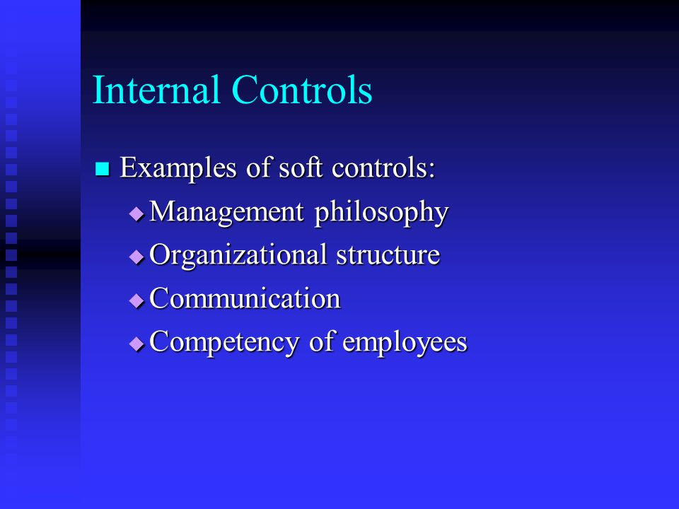 Internal Controls Examples of soft controls: Management philosophy
