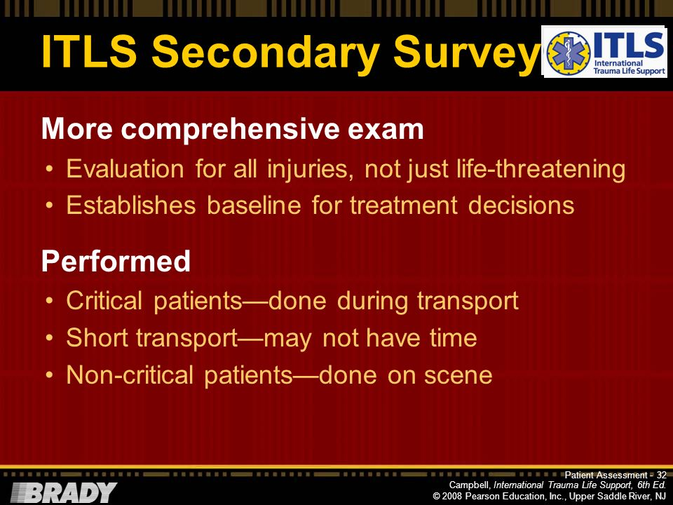 ITLS Secondary Survey More comprehensive exam Performed