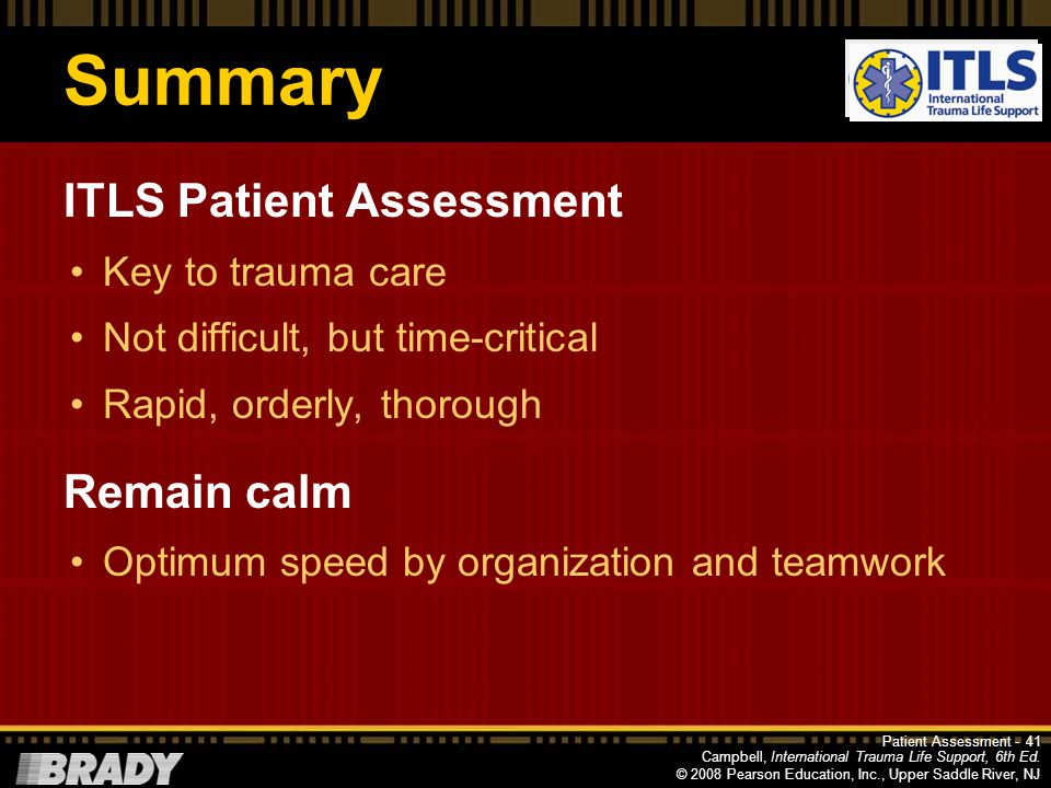 Summary ITLS Patient Assessment Remain calm Key to trauma care