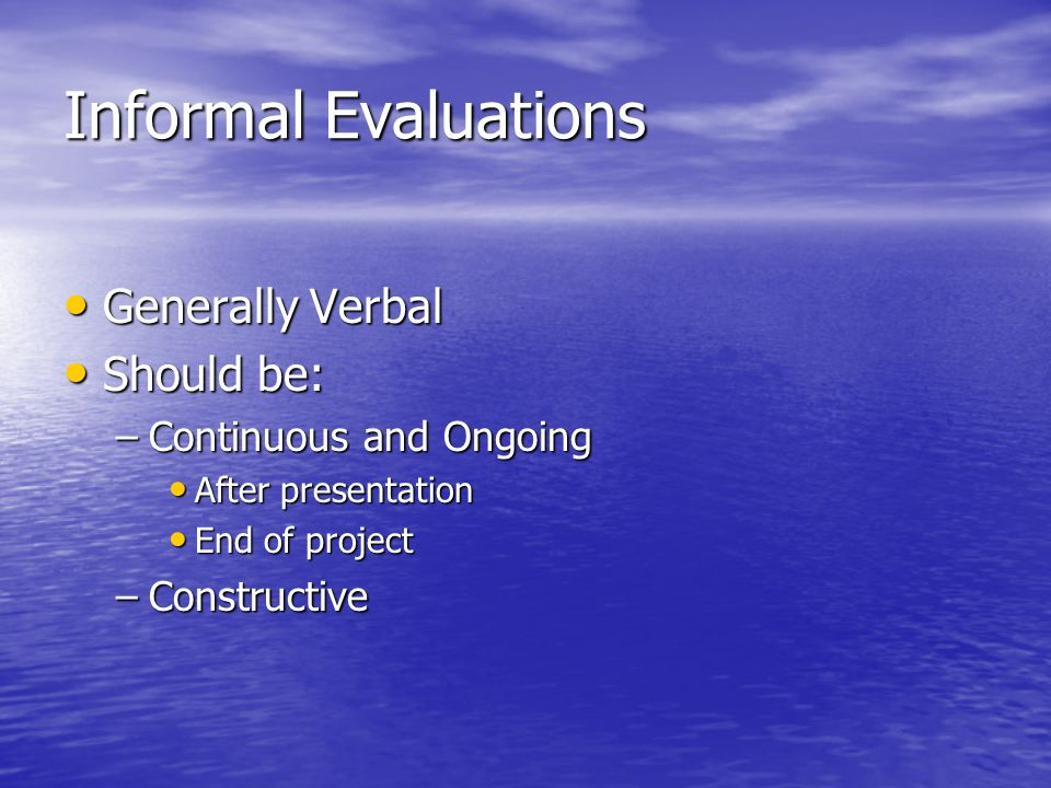 Informal Evaluations Generally Verbal Should be: