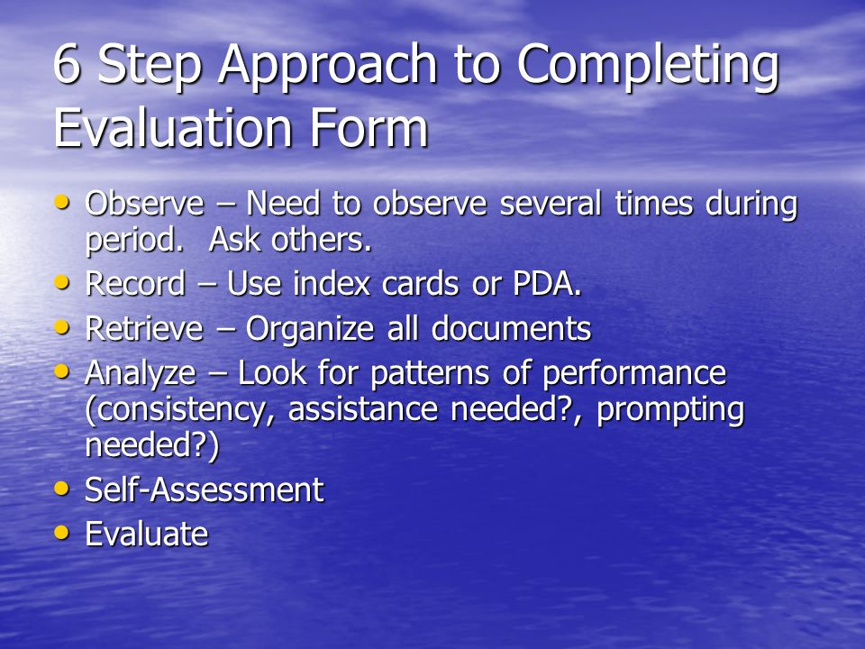 6 Step Approach to Completing Evaluation Form