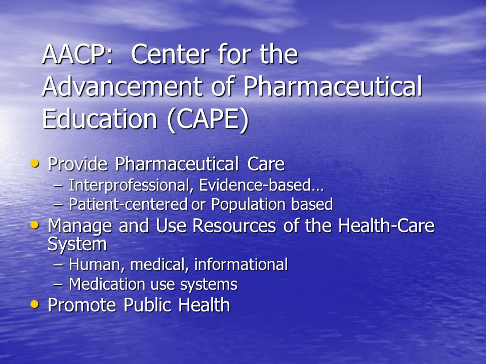 AACP: Center for the Advancement of Pharmaceutical Education (CAPE)