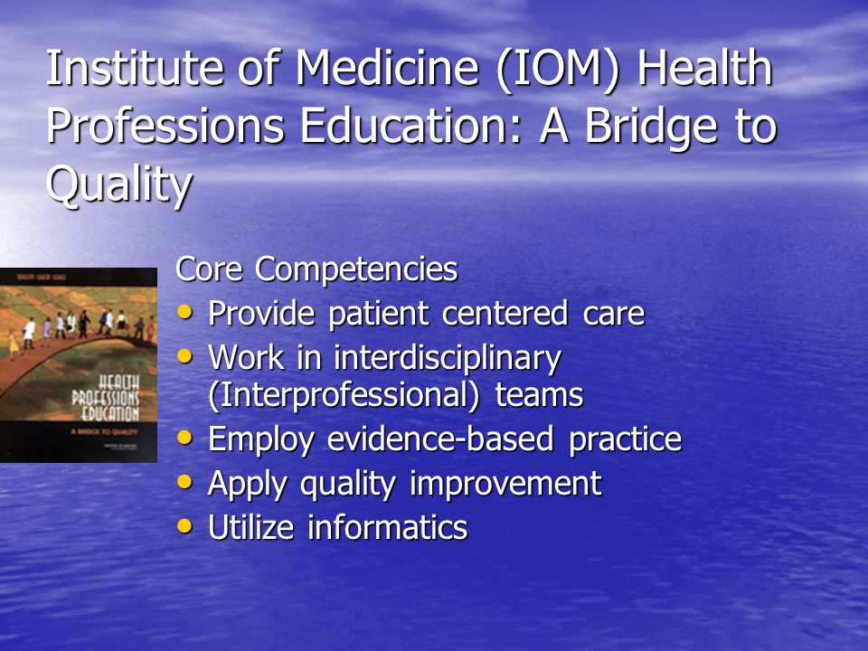 Institute of Medicine (IOM) Health Professions Education: A Bridge to Quality
