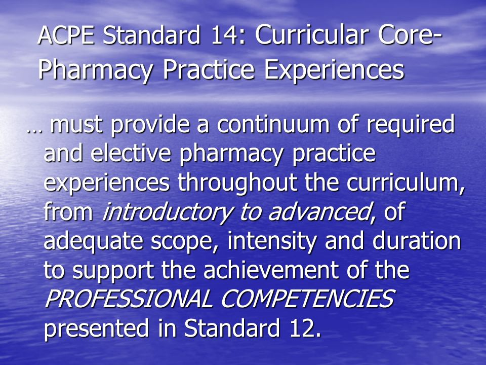 ACPE Standard 14: Curricular Core- Pharmacy Practice Experiences