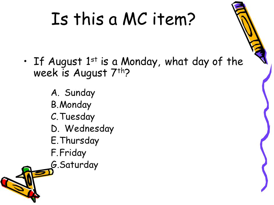 Is this a MC item If August 1st is a Monday, what day of the week is August 7th A. Sunday. B. Monday.