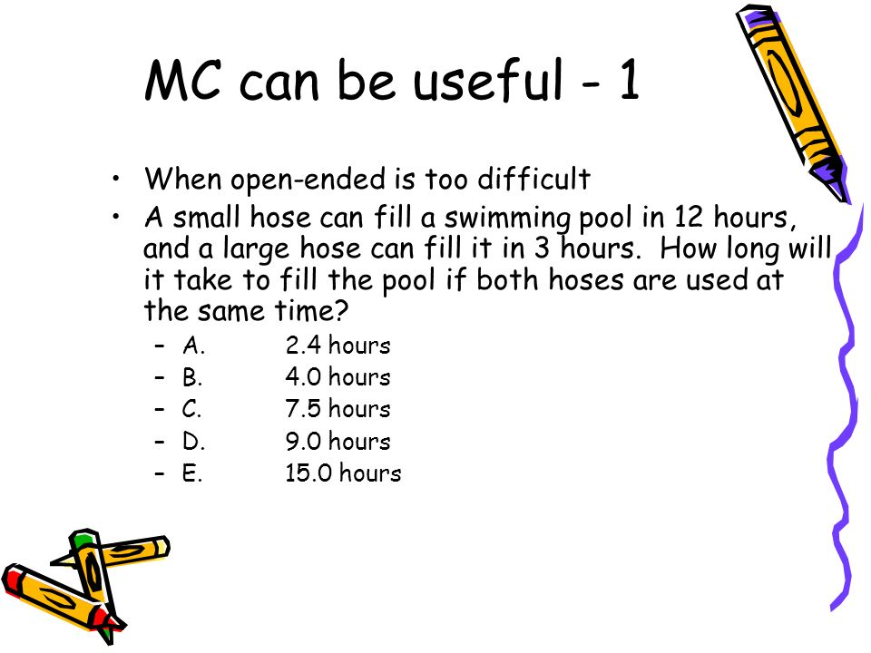 MC can be useful - 1 When open-ended is too difficult