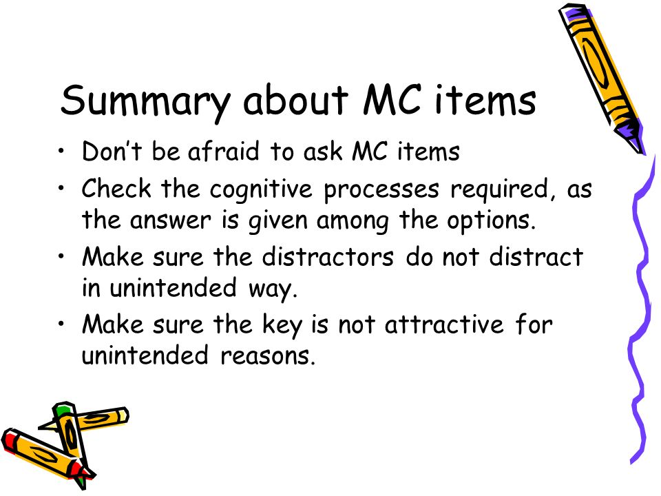 Summary about MC items Don't be afraid to ask MC items