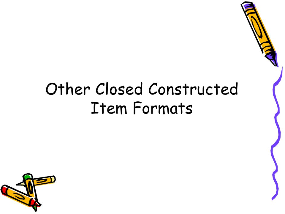 Other Closed Constructed Item Formats