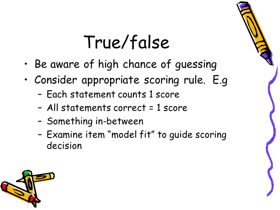 True/false Be aware of high chance of guessing