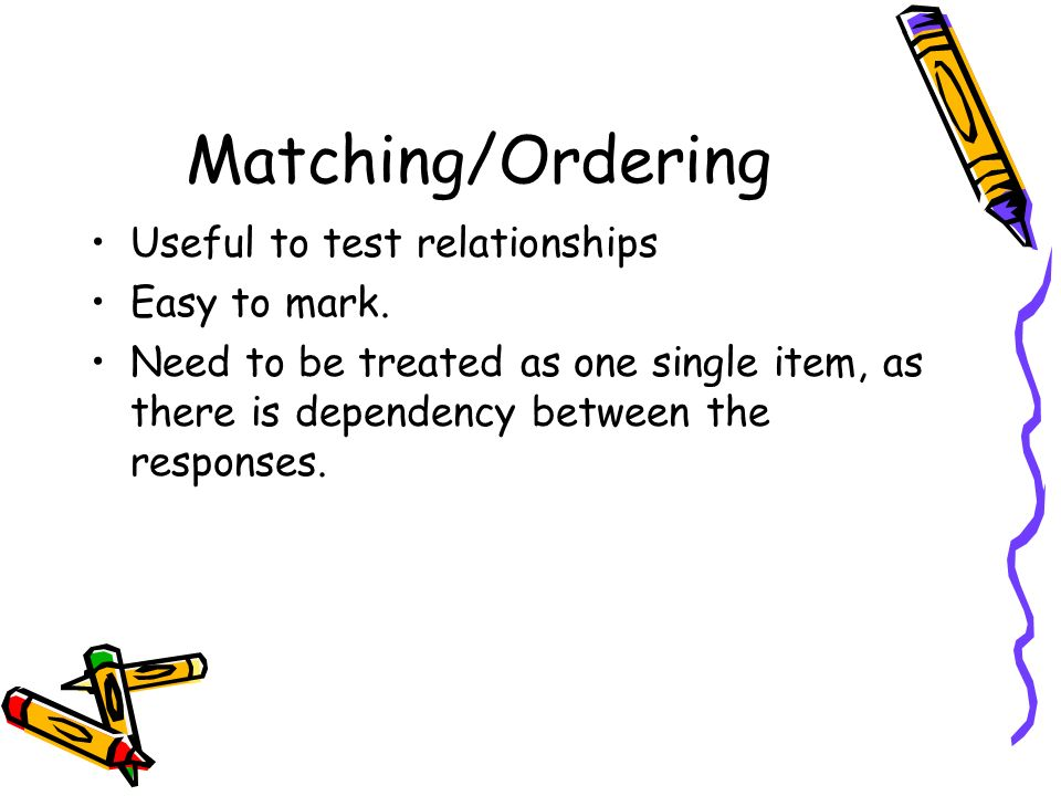 Matching/Ordering Useful to test relationships Easy to mark.