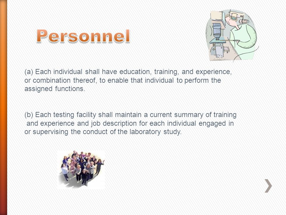 Personnel (a) Each individual shall have education, training, and experience, or combination thereof, to enable that individual to perform the.