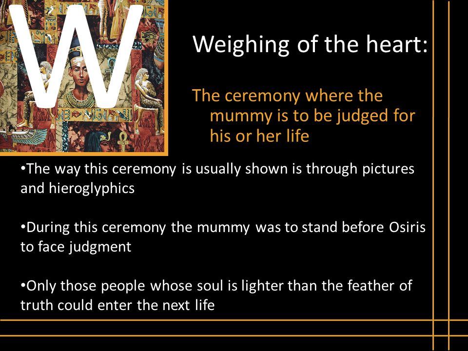 W Weighing of the heart: