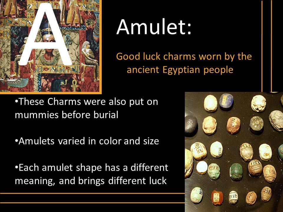 A Amulet: Good luck charms worn by the ancient Egyptian people