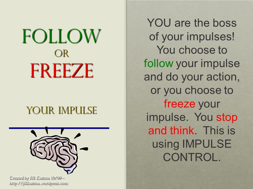 Follow or Freeze your impulse