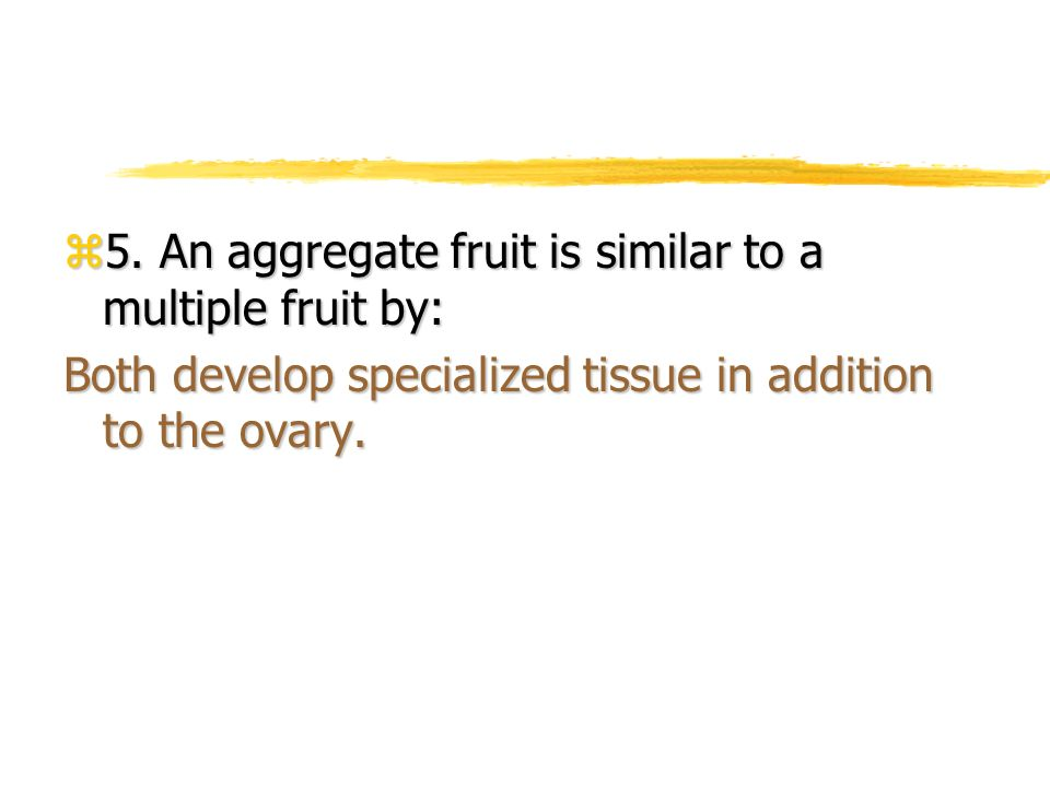 5. An aggregate fruit is similar to a multiple fruit by:
