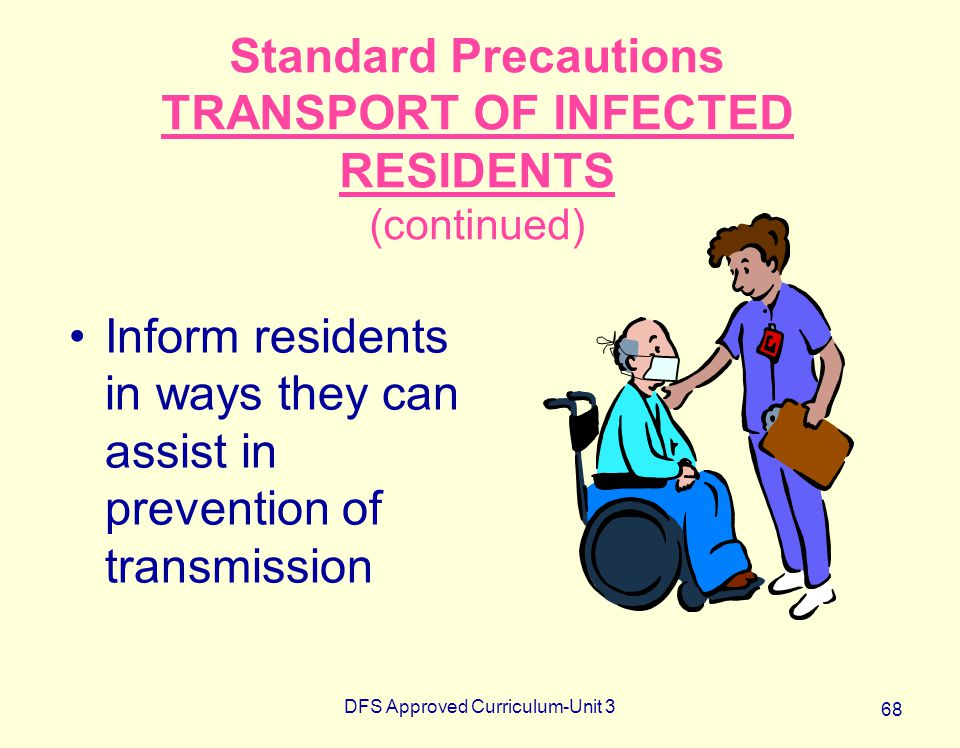 Standard Precautions TRANSPORT OF INFECTED RESIDENTS (continued)