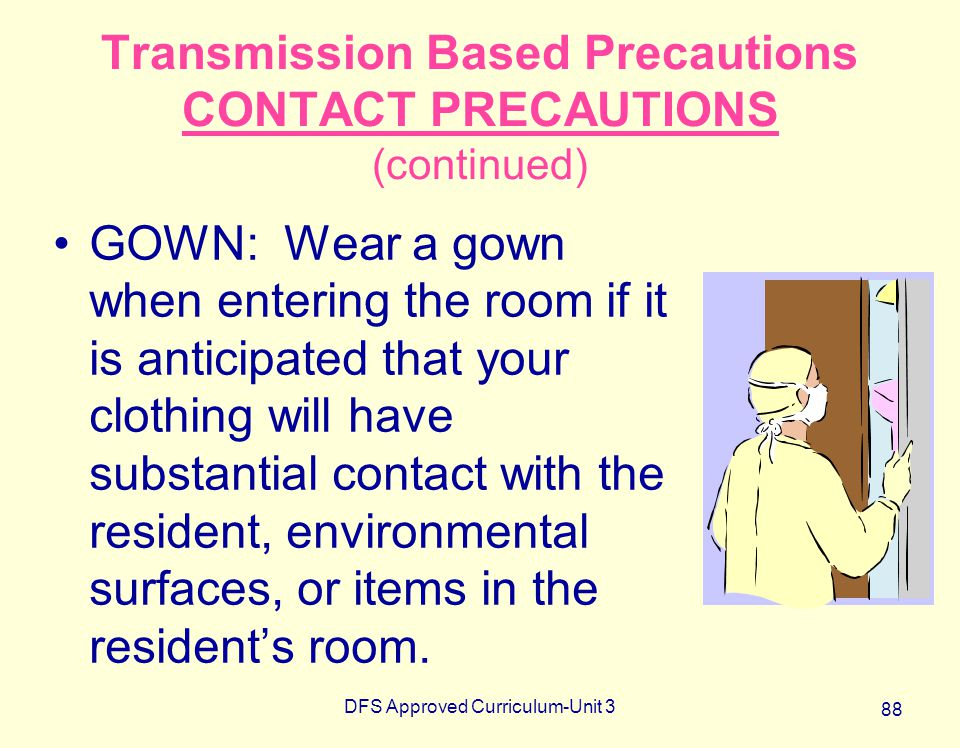 Transmission Based Precautions CONTACT PRECAUTIONS (continued)