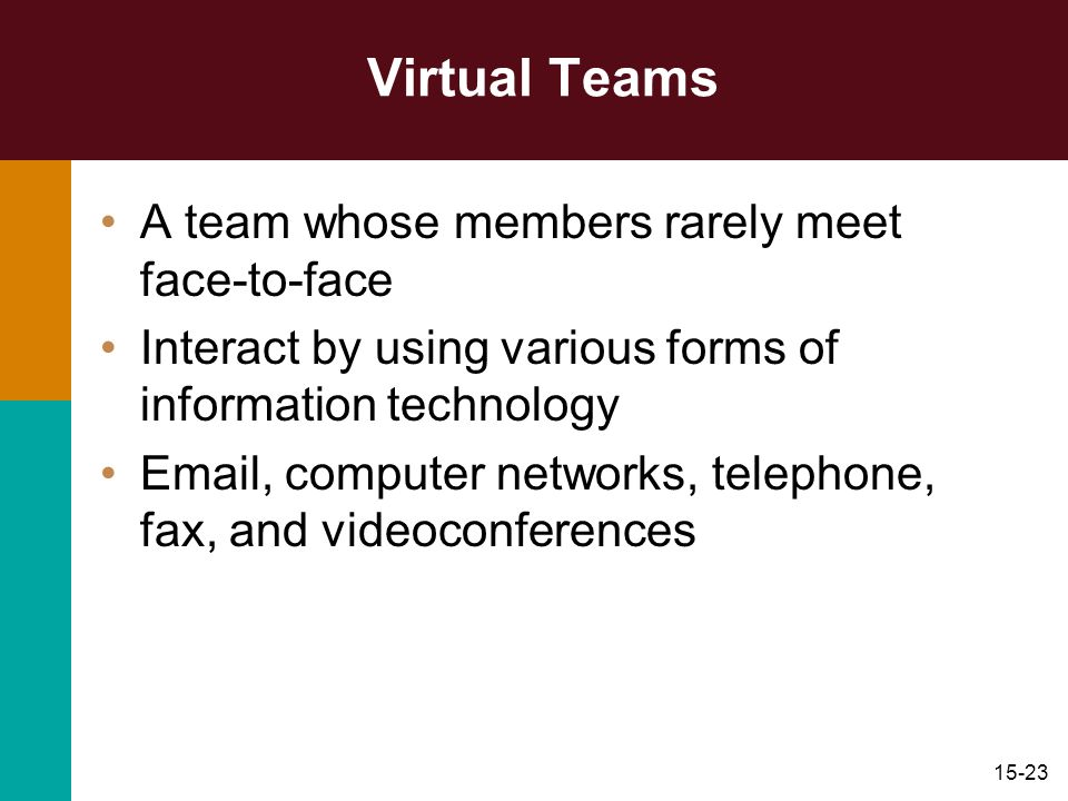 Virtual Teams A team whose members rarely meet face-to-face