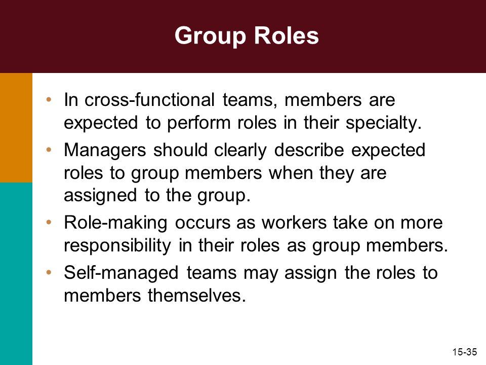 Group Roles In cross-functional teams, members are expected to perform roles in their specialty.